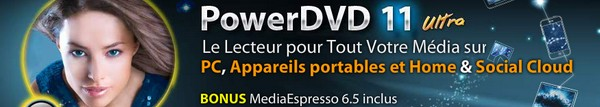 powerDVD 11 ultra PowerDVD 11 est disponible